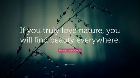 """Vincent van Gogh Quote: """"If you truly love nature, you"""
